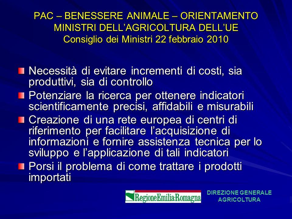 PAC – BENESSERE ANIMALE – ORIENTAMENTO MINISTRI DELLAGRICOLTURA DELLUE Consiglio dei Ministri 22 febbraio 2010 Necessità di evitare incrementi di cost