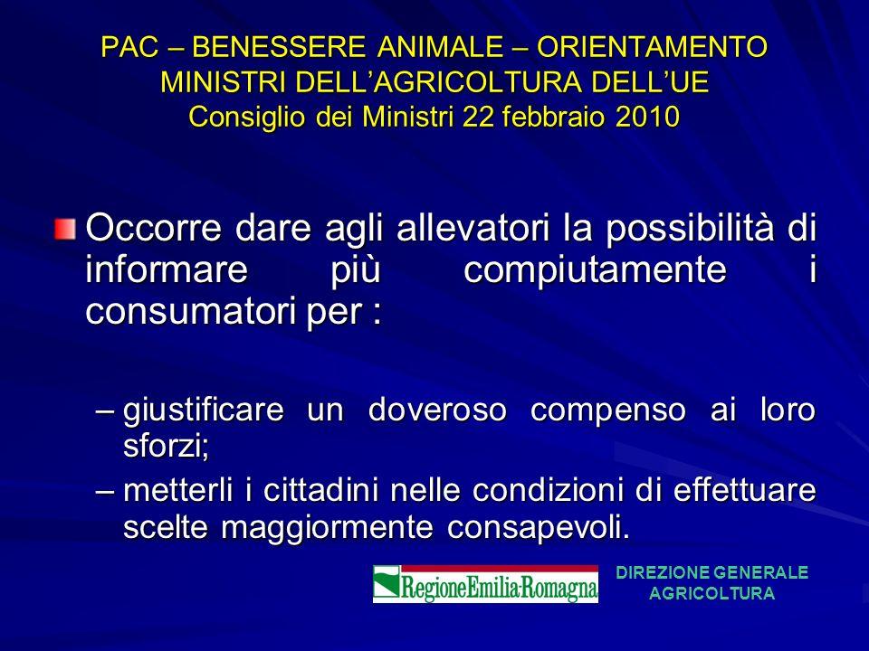 PAC – BENESSERE ANIMALE – ORIENTAMENTO MINISTRI DELLAGRICOLTURA DELLUE Consiglio dei Ministri 22 febbraio 2010 Occorre dare agli allevatori la possibi