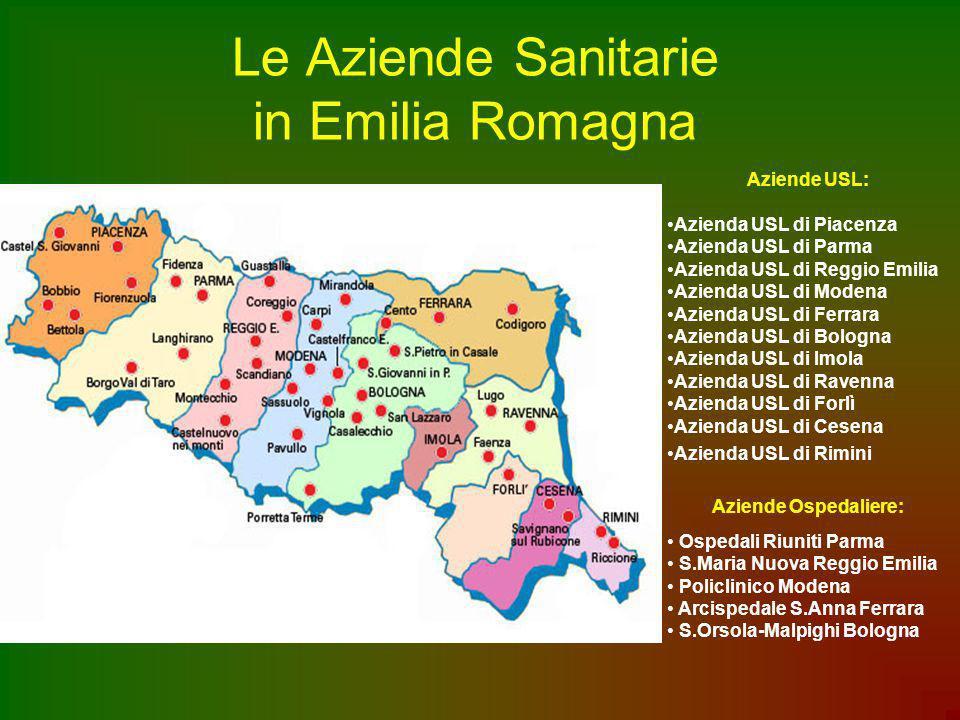 Le Aziende Sanitarie in Emilia Romagna Aziende USL: Azienda USL di Piacenza Azienda USL di Parma Azienda USL di Reggio Emilia Azienda USL di Modena Az
