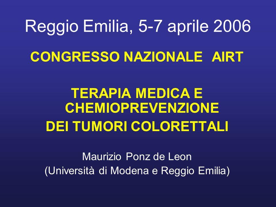 Reggio Emilia, 5-7 aprile 2006 CONGRESSO NAZIONALE AIRT TERAPIA MEDICA E CHEMIOPREVENZIONE DEI TUMORI COLORETTALI Maurizio Ponz de Leon (Università di