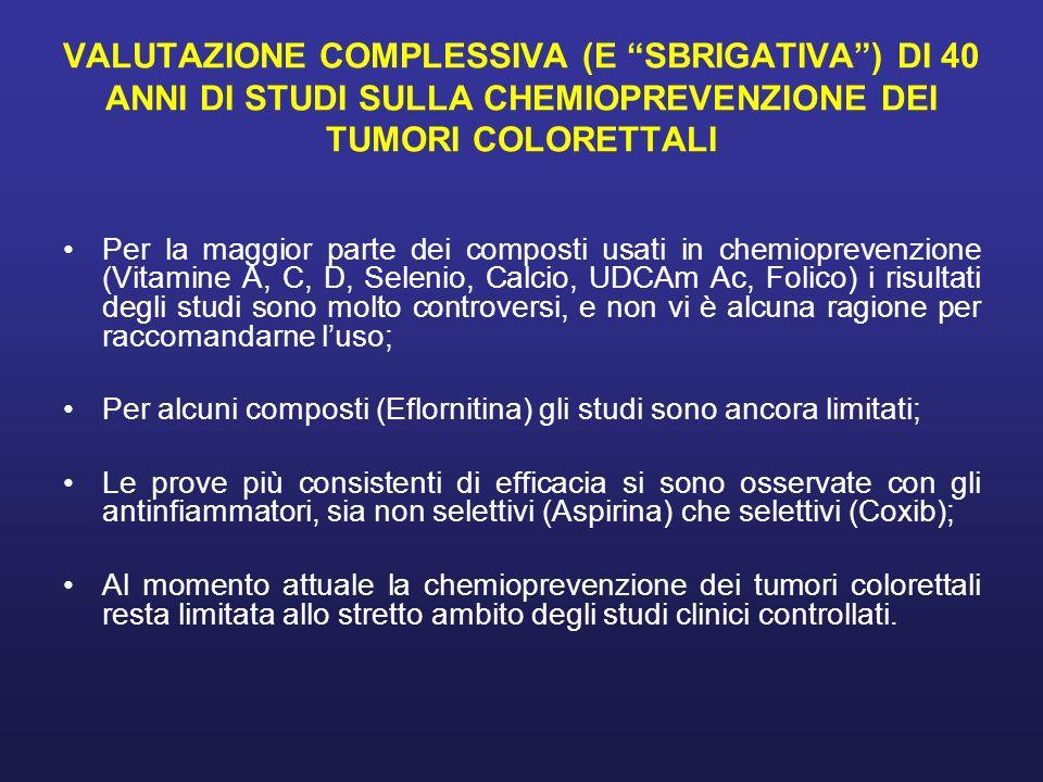VALUTAZIONE COMPLESSIVA (E SBRIGATIVA) DI 40 ANNI DI STUDI SULLA CHEMIOPREVENZIONE DEI TUMORI COLORETTALI Per la maggior parte dei composti usati in c