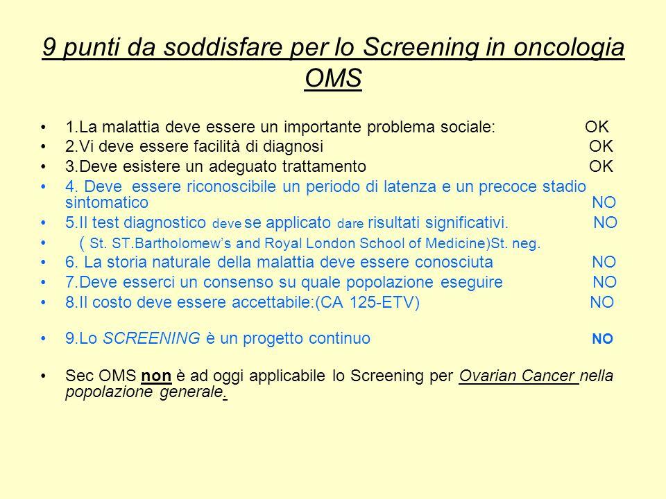 9 punti da soddisfare per lo Screening in oncologia OMS 1.La malattia deve essere un importante problema sociale: OK 2.Vi deve essere facilità di diag