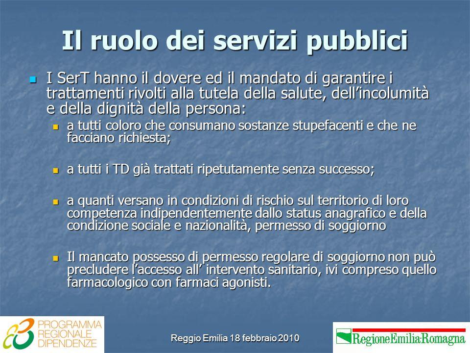 Reggio Emilia 18 febbraio 2010 Il ruolo dei servizi pubblici I SerT hanno il dovere ed il mandato di garantire i trattamenti rivolti alla tutela della