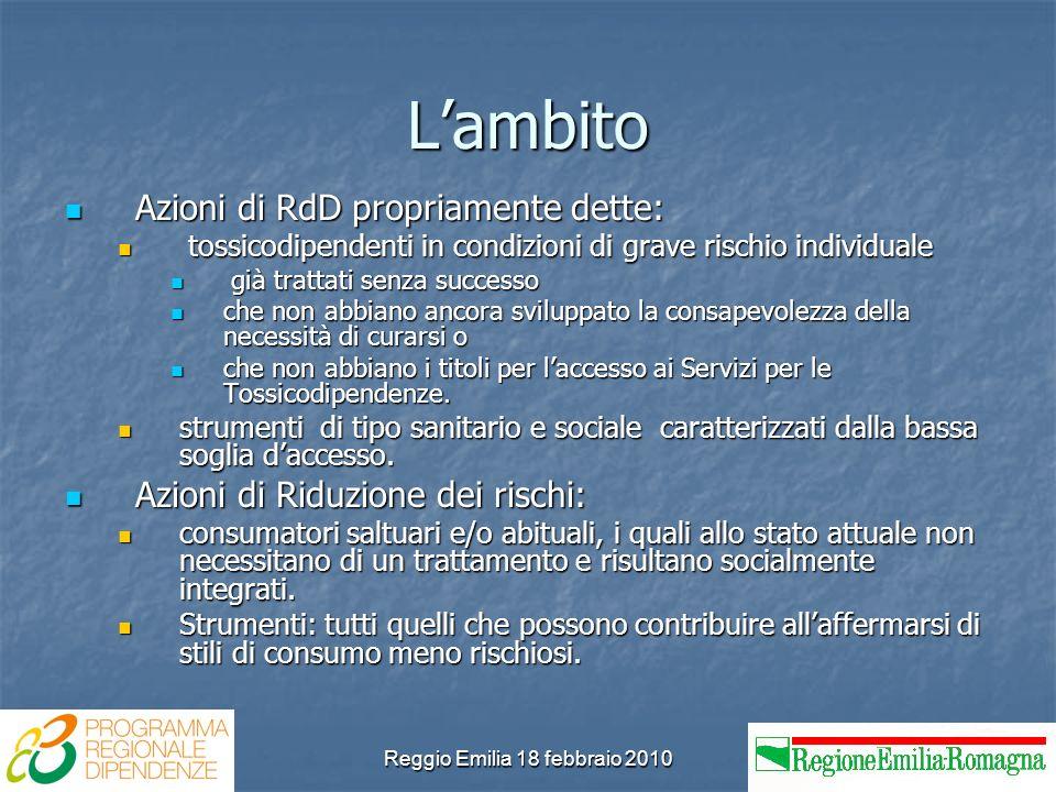 Reggio Emilia 18 febbraio 2010 Lambito Azioni di RdD propriamente dette: Azioni di RdD propriamente dette: tossicodipendenti in condizioni di grave ri