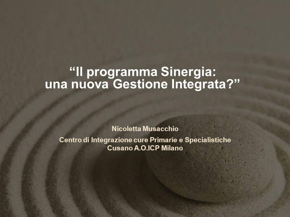 Il programma Sinergia: una nuova Gestione Integrata? Nicoletta Musacchio Centro di Integrazione cure Primarie e Specialistiche Cusano A.O.ICP Milano