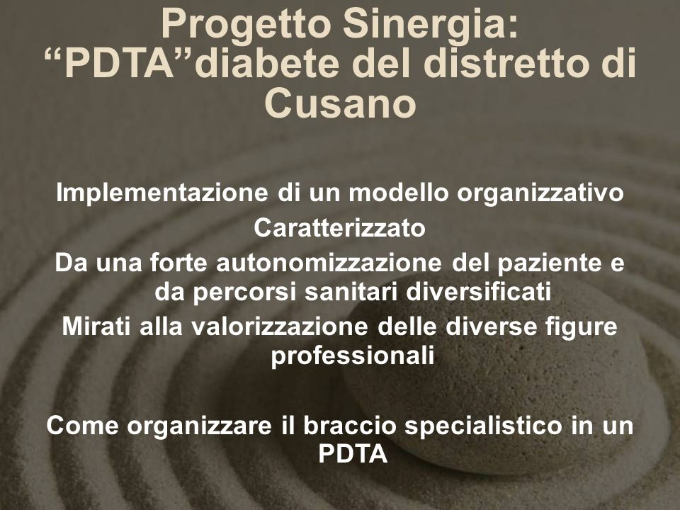 Progetto Sinergia: PDTAdiabete del distretto di Cusano Implementazione di un modello organizzativo Caratterizzato Da una forte autonomizzazione del pa