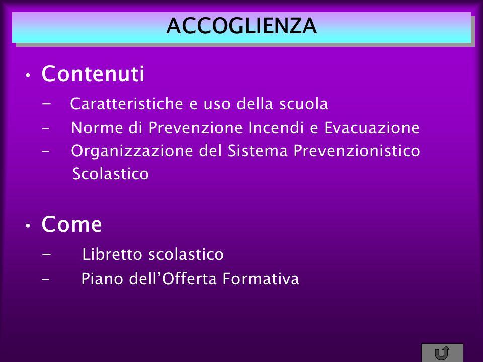 ACCOGLIENZA Contenuti - Caratteristiche e uso della scuola - Norme di Prevenzione Incendi e Evacuazione - Organizzazione del Sistema Prevenzionistico