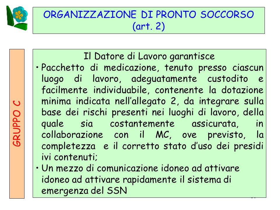 16 ORGANIZZAZIONE DI PRONTO SOCCORSO (art. 2) GRUPPO C Il Datore di Lavoro garantisce Pacchetto di medicazione, tenuto presso ciascun luogo di lavoro,