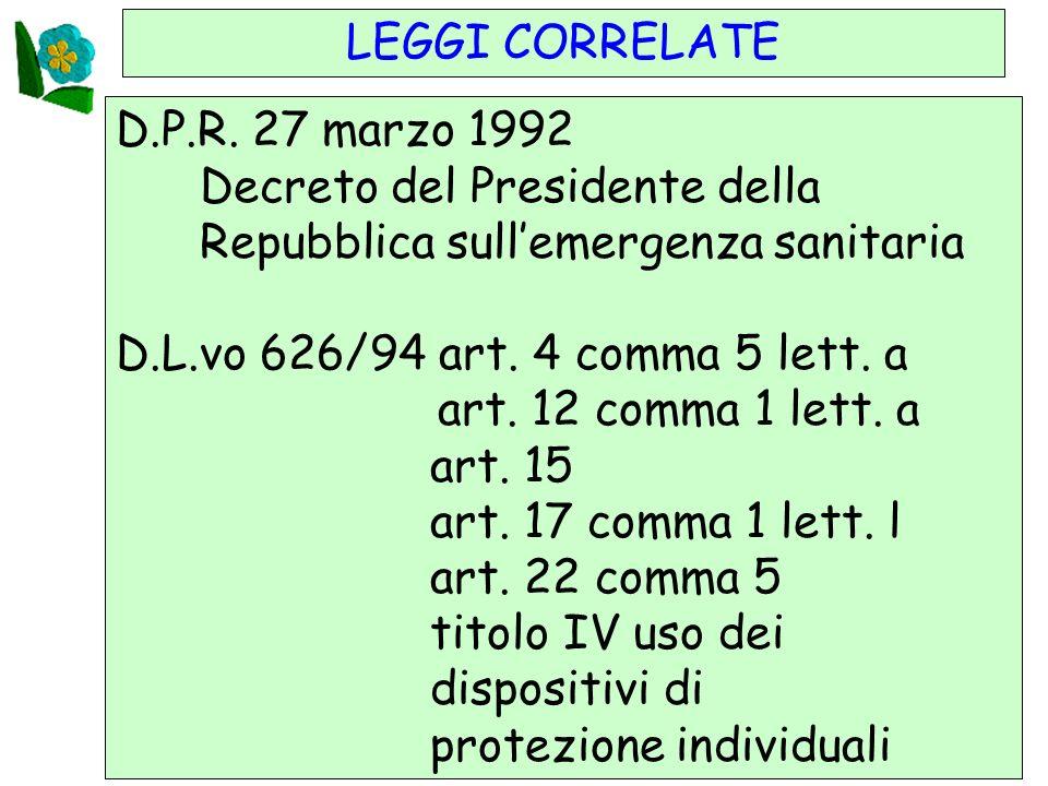 7 LEGGI CORRELATE D.P.R. 27 marzo 1992 Decreto del Presidente della Repubblica sullemergenza sanitaria D.L.vo 626/94 art. 4 comma 5 lett. a art. 12 co