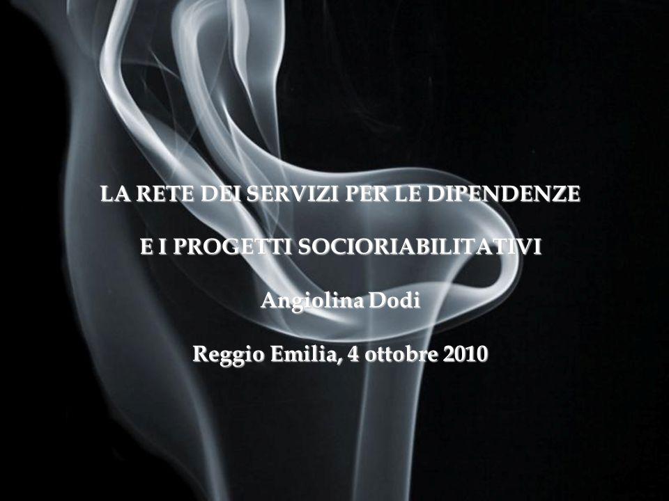 Page 1 LA RETE DEI SERVIZI PER LE DIPENDENZE E I PROGETTI SOCIORIABILITATIVI Angiolina Dodi Reggio Emilia, 4 ottobre 2010