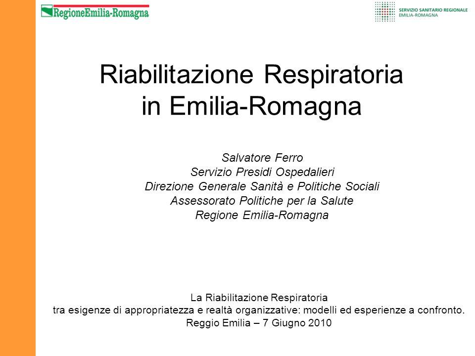 Riabilitazione Respiratoria in Emilia-Romagna Salvatore Ferro Servizio Presidi Ospedalieri Direzione Generale Sanità e Politiche Sociali Assessorato P