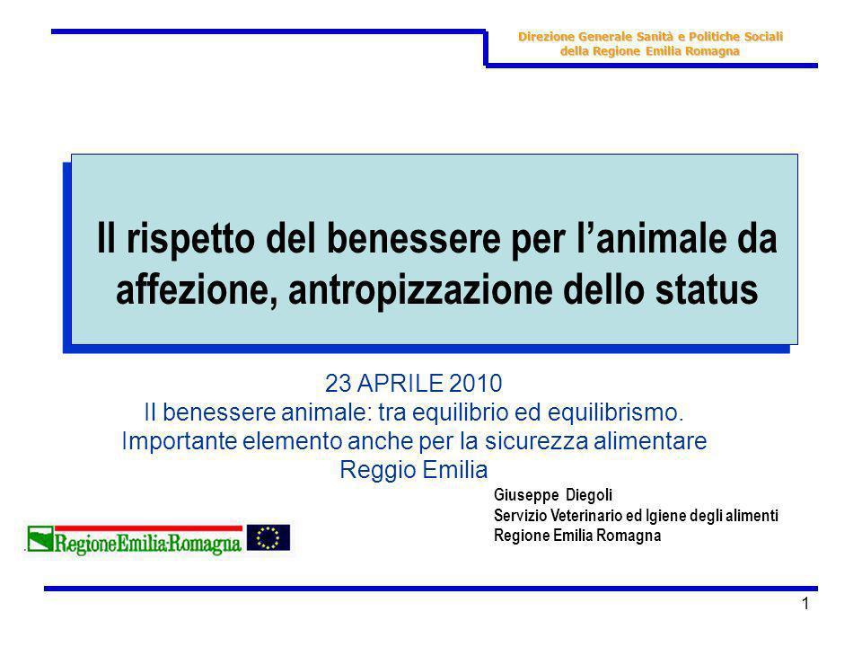1 Giuseppe Diegoli Servizio Veterinario ed Igiene degli alimenti Regione Emilia Romagna Il rispetto del benessere per lanimale da affezione, antropizz
