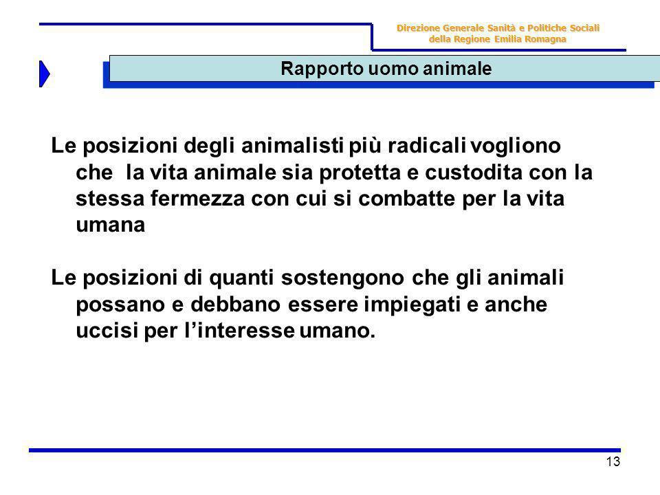 13 Rapporto uomo animale Direzione Generale Sanità e Politiche Sociali della Regione Emilia Romagna Le posizioni degli animalisti più radicali voglion