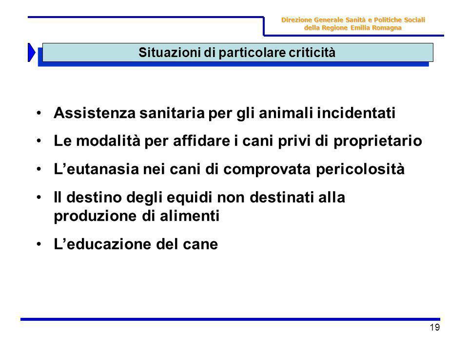 19 Situazioni di particolare criticità Direzione Generale Sanità e Politiche Sociali della Regione Emilia Romagna Assistenza sanitaria per gli animali