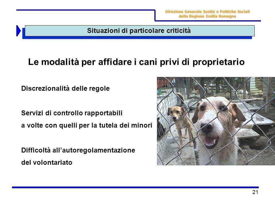 21 Situazioni di particolare criticità Direzione Generale Sanità e Politiche Sociali della Regione Emilia Romagna Le modalità per affidare i cani priv