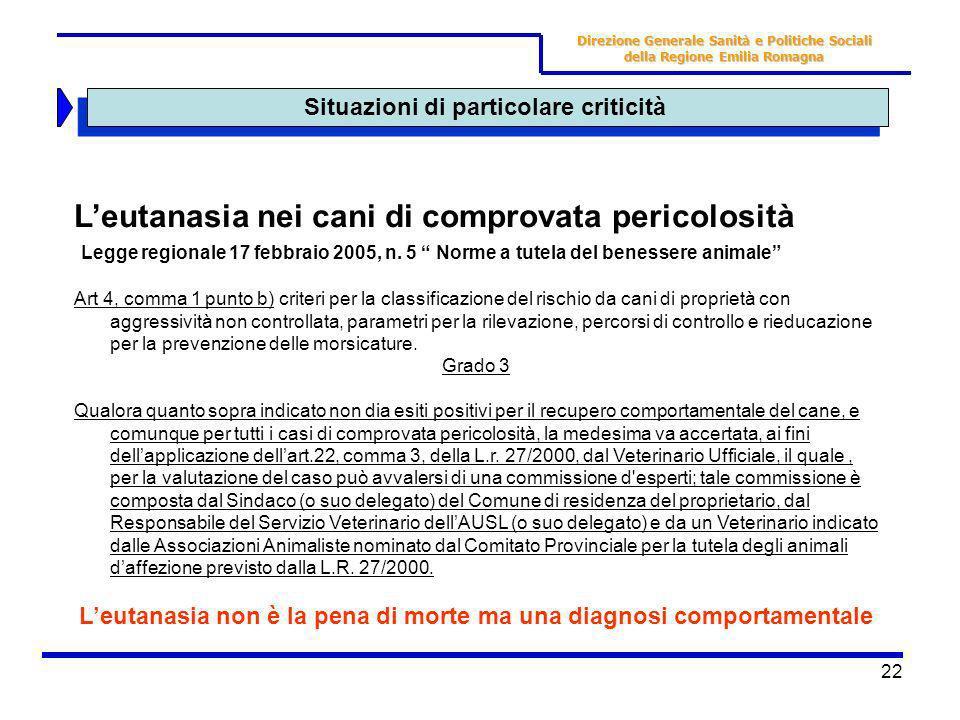22 Situazioni di particolare criticità Direzione Generale Sanità e Politiche Sociali della Regione Emilia Romagna Leutanasia nei cani di comprovata pe