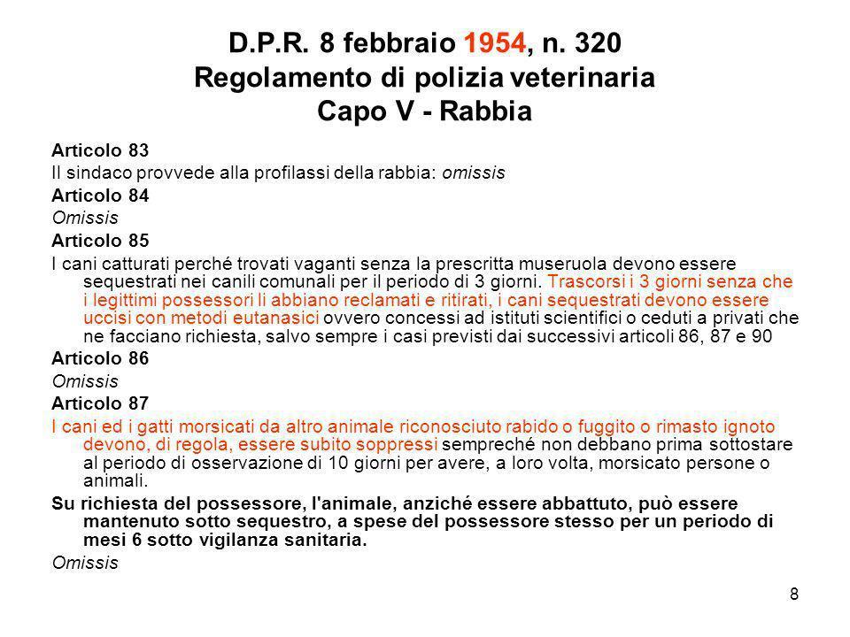 8 D.P.R. 8 febbraio 1954, n. 320 Regolamento di polizia veterinaria Capo V - Rabbia Articolo 83 Il sindaco provvede alla profilassi della rabbia: omis
