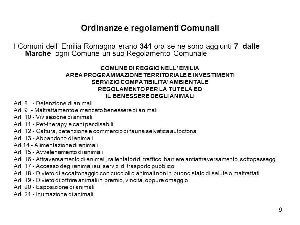 9 Ordinanze e regolamenti Comunali I Comuni dell Emilia Romagna erano 341 ora se ne sono aggiunti 7 dalle Marche ogni Comune un suo Regolamento Comuna