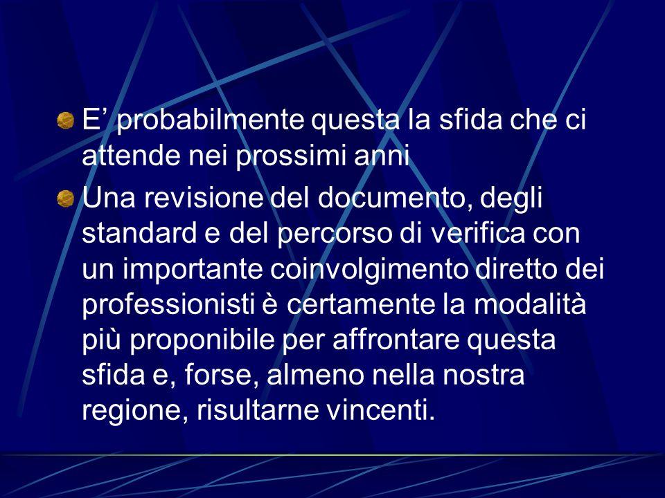 Dall altra è ormai indispensabile accettare la sfida di una modalità assistenziale basata su percorsi clinico assistenziali standardizzati, applicati,
