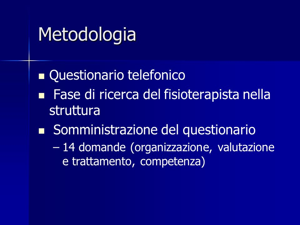 Metodologia Questionario telefonico Fase di ricerca del fisioterapista nella struttura Somministrazione del questionario – –14 domande (organizzazione