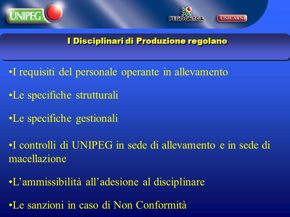 I Disciplinari di Produzione regolano I requisiti del personale operante in allevamento Le specifiche strutturali Le specifiche gestionali I controlli