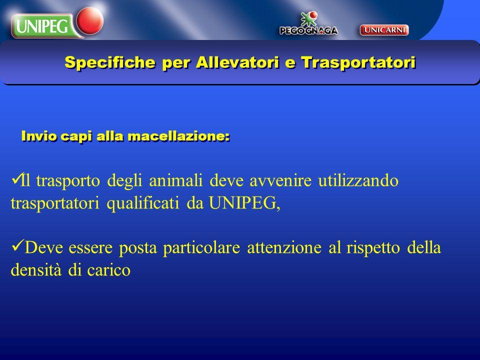 Specifiche per Allevatori e Trasportatori Il trasporto degli animali deve avvenire utilizzando trasportatori qualificati da UNIPEG, Deve essere posta