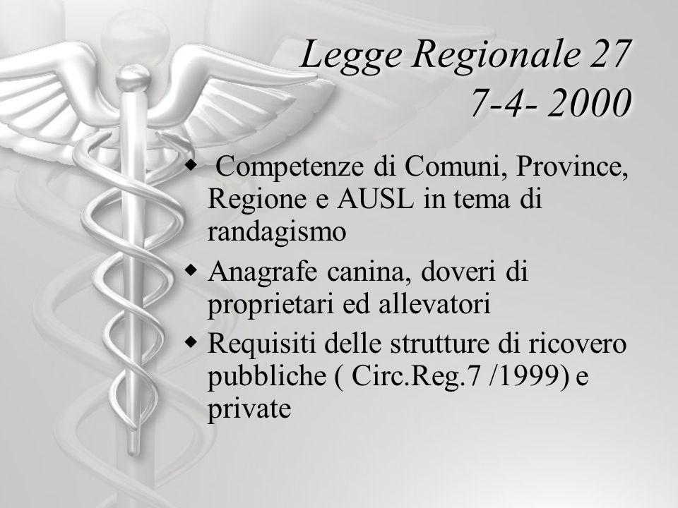 Legge Regionale 27 7-4- 2000 Competenze di Comuni, Province, Regione e AUSL in tema di randagismo Anagrafe canina, doveri di proprietari ed allevatori