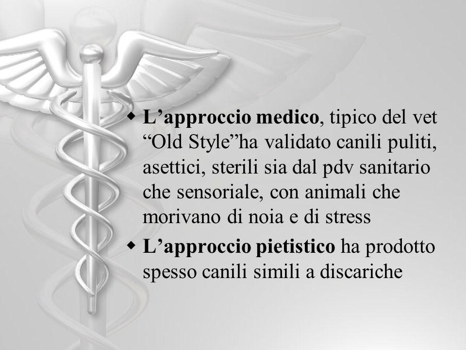 Lapproccio medico, tipico del vet Old Styleha validato canili puliti, asettici, sterili sia dal pdv sanitario che sensoriale, con animali che morivano