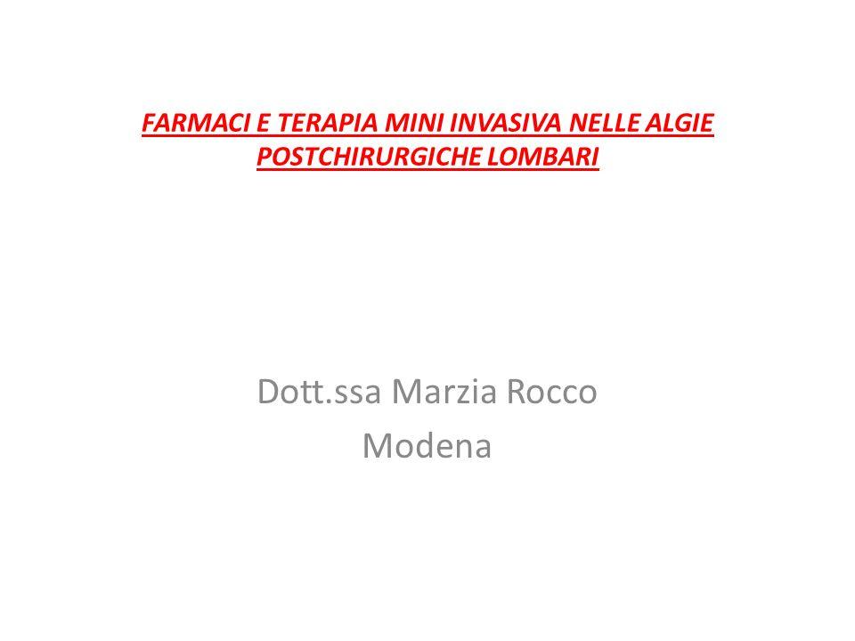 FARMACI E TERAPIA MINI INVASIVA NELLE ALGIE POSTCHIRURGICHE LOMBARI Dott.ssa Marzia Rocco Modena