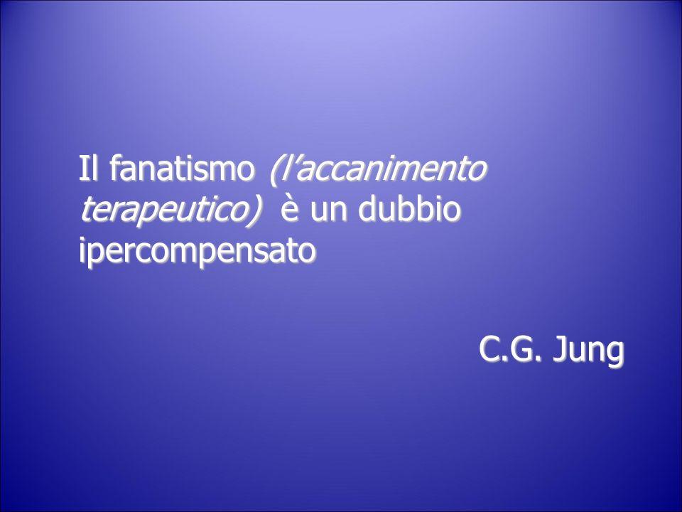 Il fanatismo (laccanimento terapeutico) è un dubbio ipercompensato C.G. Jung