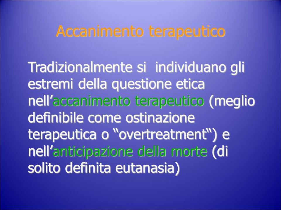 Accanimento terapeutico Tradizionalmente si individuano gli estremi della questione etica nellaccanimento terapeutico (meglio definibile come ostinazi