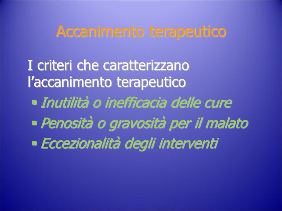 Accanimento terapeutico I criteri che caratterizzano laccanimento terapeutico Inutilità o inefficacia delle cure Inutilità o inefficacia delle cure Pe