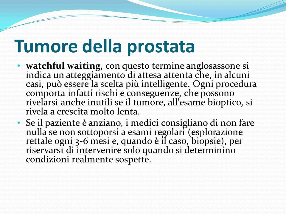 Tumore della prostata watchful waiting, con questo termine anglosassone si indica un atteggiamento di attesa attenta che, in alcuni casi, può essere l