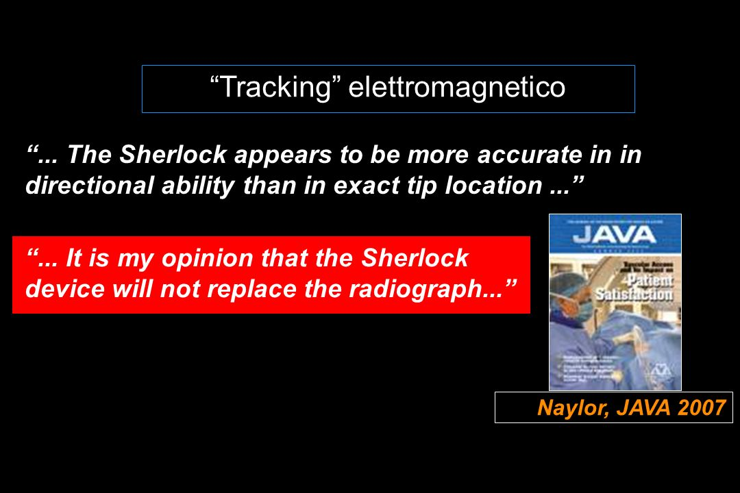 Tracking elettromagnetico Naylor, JAVA 2007... The Sherlock appears to be more accurate in in directional ability than in exact tip location...... It