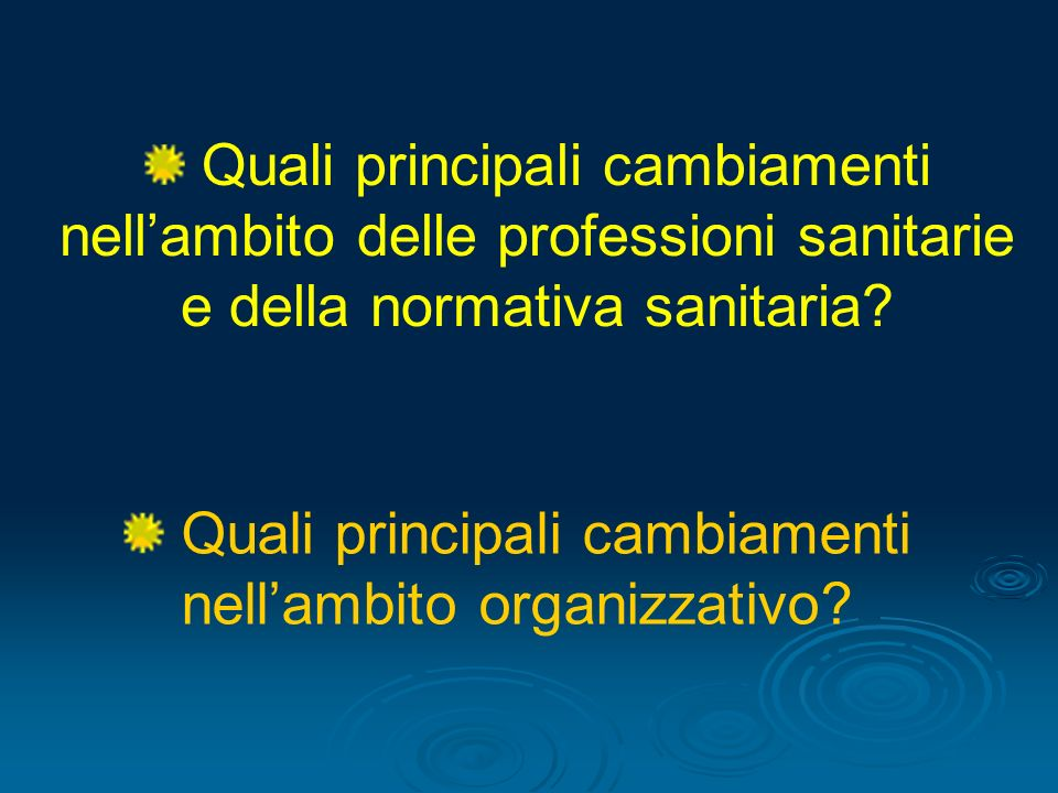 Quali principali cambiamenti nellambito organizzativo? Quali principali cambiamenti nellambito delle professioni sanitarie e della normativa sanitaria