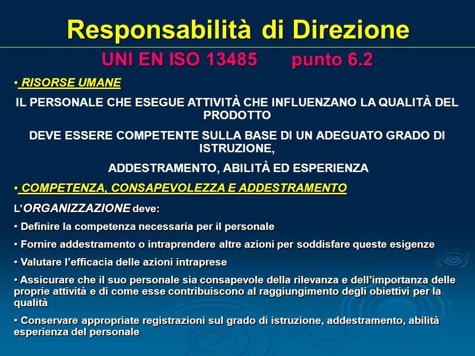 UNI EN ISO 13485 punto 6.2 RISORSE UMANE RISORSE UMANE IL PERSONALE CHE ESEGUE ATTIVITÀ CHE INFLUENZANO LA QUALITÀ DEL PRODOTTO DEVE ESSERE COMPETENTE
