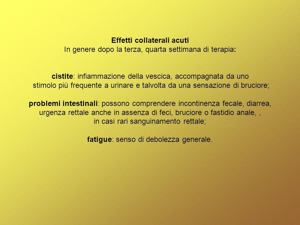 Effetti collaterali acuti In genere dopo la terza, quarta settimana di terapia: cistite: infiammazione della vescica, accompagnata da uno stimolo più