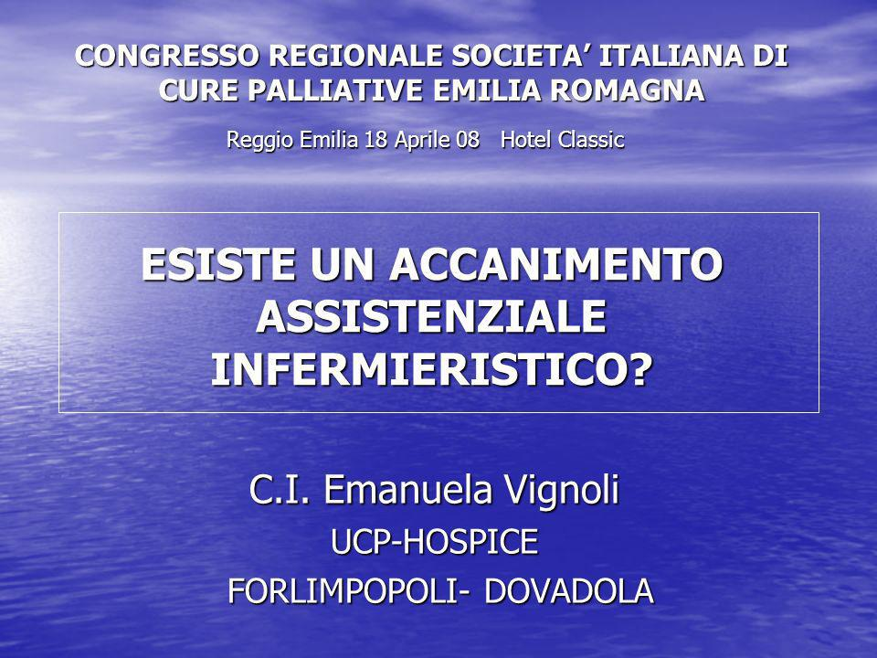 C.I. Emanuela Vignoli UCP-HOSPICE FORLIMPOPOLI- DOVADOLA FORLIMPOPOLI- DOVADOLA ESISTE UN ACCANIMENTO ASSISTENZIALE INFERMIERISTICO? CONGRESSO REGIONA