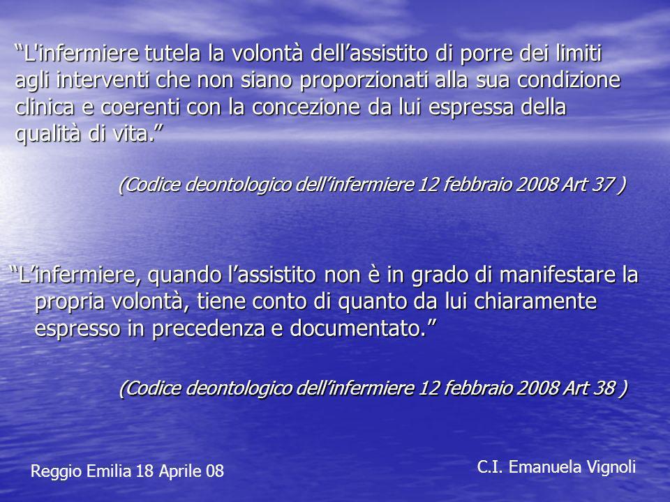 Reggio Emilia 18 Aprile 08 C.I. Emanuela Vignoli Linfermiere, quando lassistito non è in grado di manifestare la propria volontà, tiene conto di quant