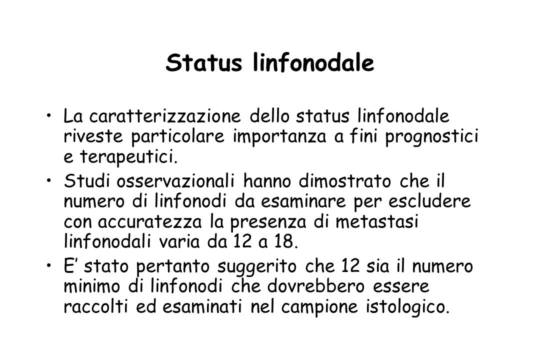 Status linfonodale La caratterizzazione dello status linfonodale riveste particolare importanza a fini prognostici e terapeutici. Studi osservazionali