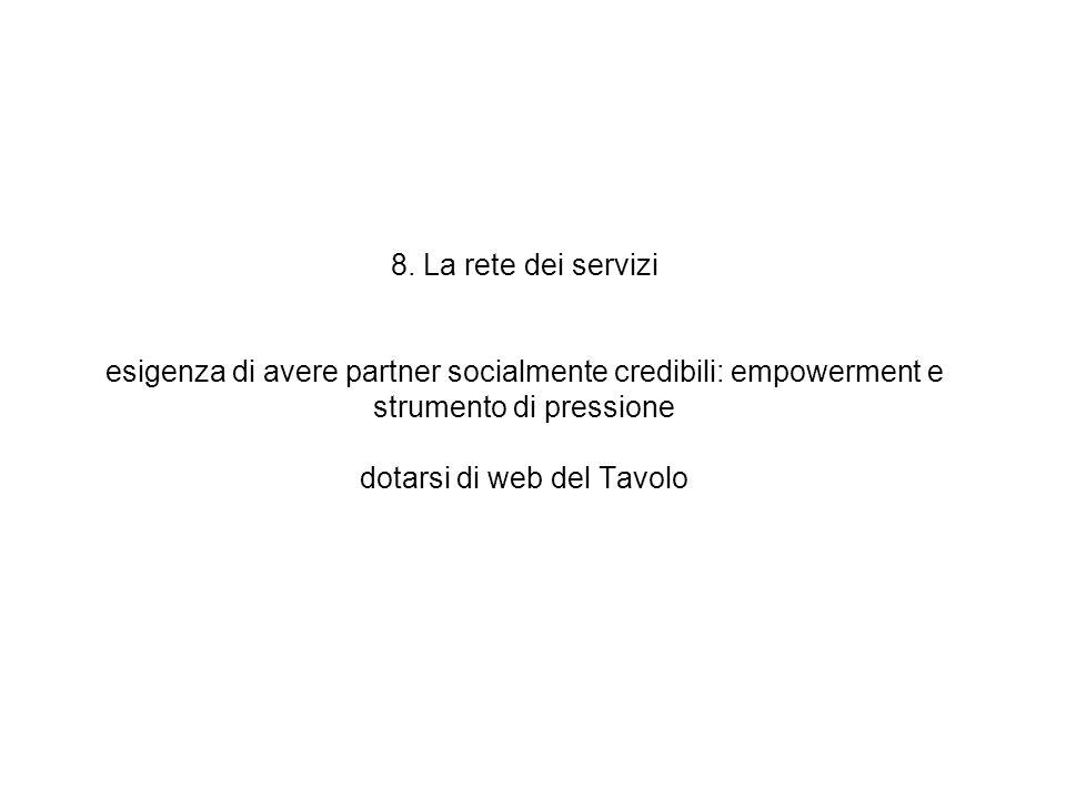 8. La rete dei servizi esigenza di avere partner socialmente credibili: empowerment e strumento di pressione dotarsi di web del Tavolo