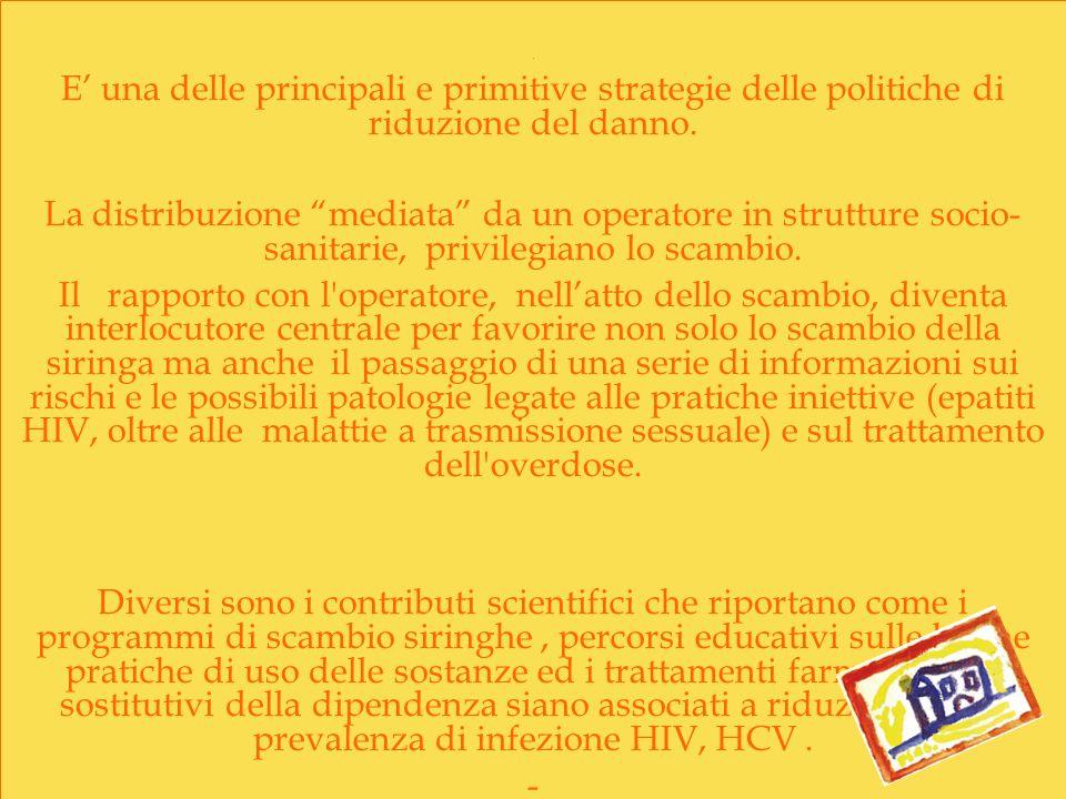 . E una delle principali e primitive strategie delle politiche di riduzione del danno. La distribuzione mediata da un operatore in strutture socio- sa