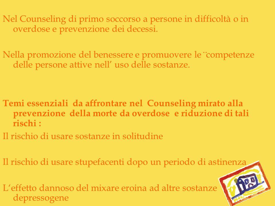 Nel Counseling di primo soccorso a persone in difficoltà o in overdose e prevenzione dei decessi. Nella promozione del benessere e promuovere le compe