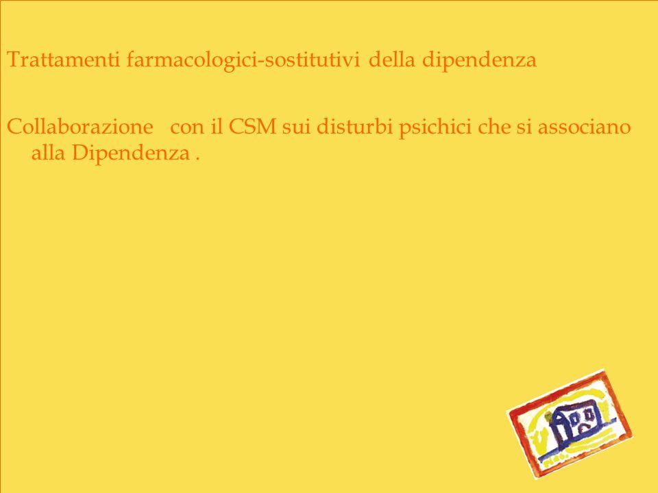 Trattamenti farmacologici-sostitutivi della dipendenza Collaborazione con il CSM sui disturbi psichici che si associano alla Dipendenza.