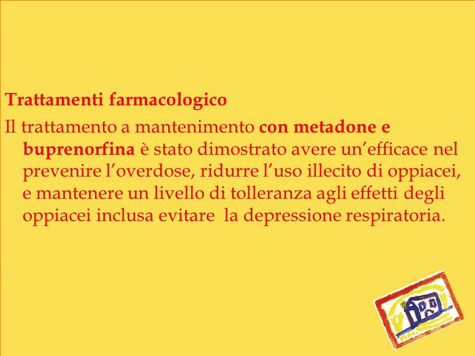 Trattamenti farmacologico Il trattamento a mantenimento con metadone e buprenorfina è stato dimostrato avere unefficace nel prevenire loverdose, ridur