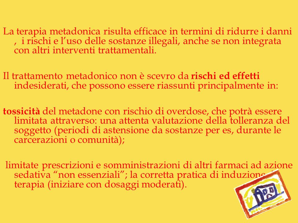 La terapia metadonica risulta efficace in termini di ridurre i danni, i rischi e luso delle sostanze illegali, anche se non integrata con altri interv