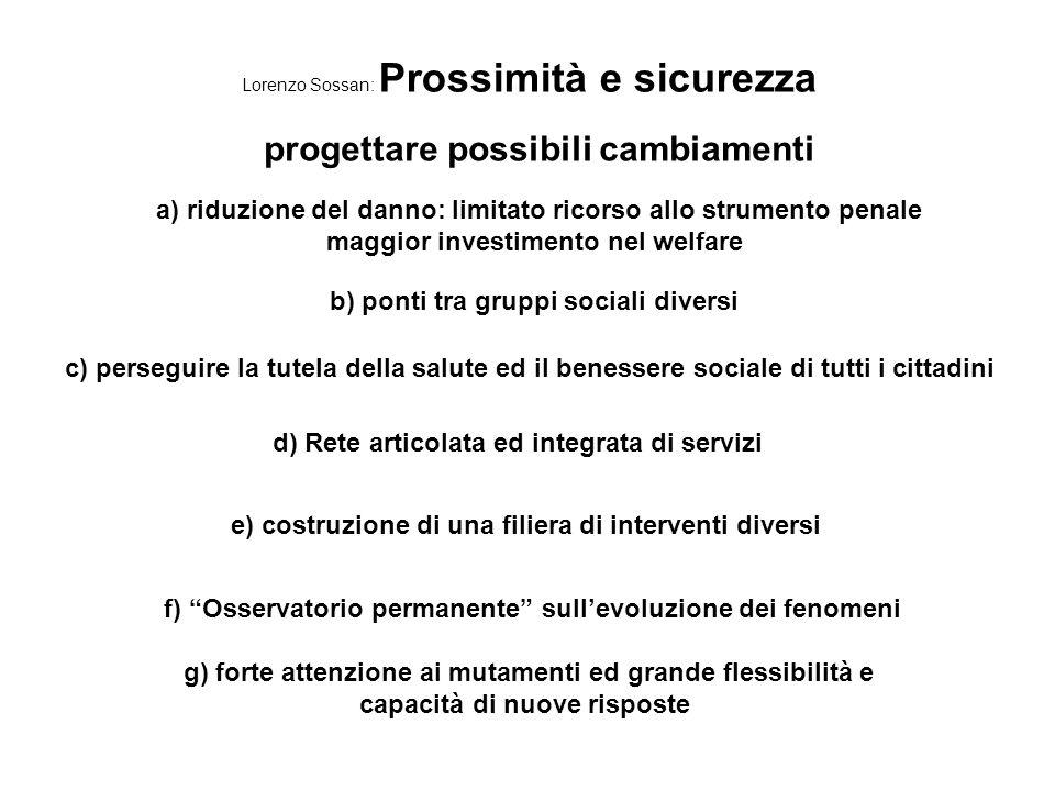 Lorenzo Sossan: Prossimità e sicurezza progettare possibili cambiamenti a) riduzione del danno: limitato ricorso allo strumento penale maggior investi