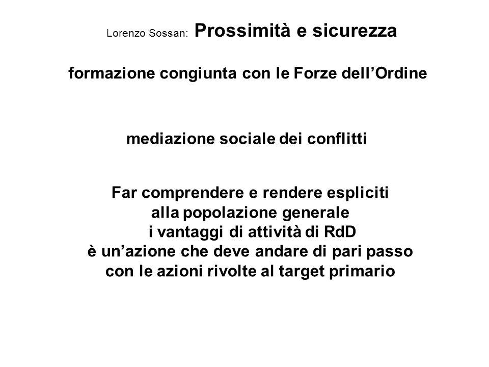 Lorenzo Sossan: Prossimità e sicurezza formazione congiunta con le Forze dellOrdine mediazione sociale dei conflitti Far comprendere e rendere esplici