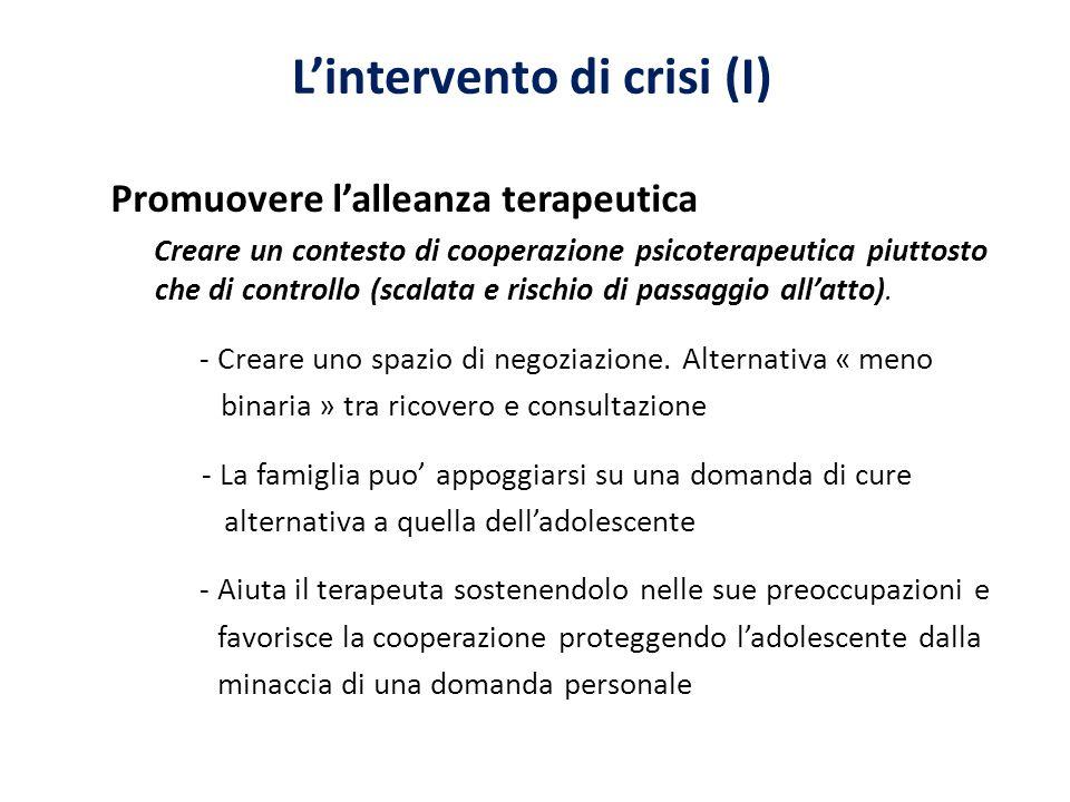 Lintervento di crisi (I) Promuovere lalleanza terapeutica Creare un contesto di cooperazione psicoterapeutica piuttosto che di controllo (scalata e rischio di passaggio allatto).