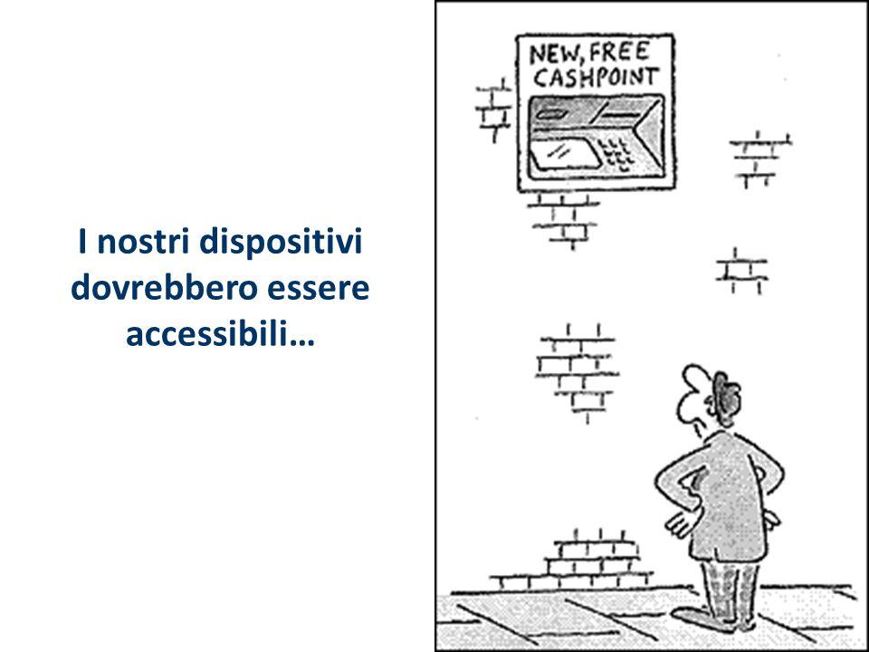 I nostri dispositivi dovrebbero essere accessibili…